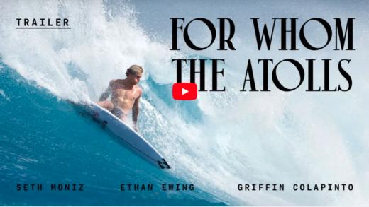 ¡El film 'For Whom The Atolls' de los surfers Colapinto, Ewing y Moniz disponible gratis por 48 horas en YouTube!
